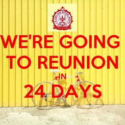 Poster: WE'RE GOING  TO REUNION IN 24 DAYS