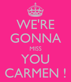 Poster: WE'RE GONNA MISS YOU CARMEN !