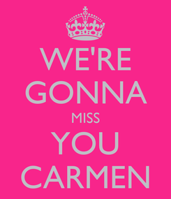 Poster: WE'RE GONNA MISS YOU CARMEN