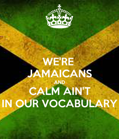Poster: WE'RE  JAMAICANS AND CALM AIN'T IN OUR VOCABULARY
