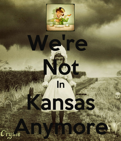 Poster: We're  Not In Kansas Anymore