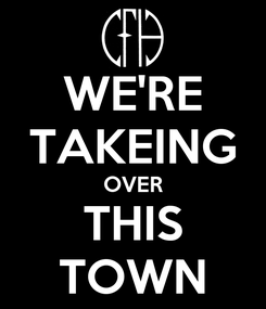 Poster: WE'RE TAKEING OVER THIS TOWN