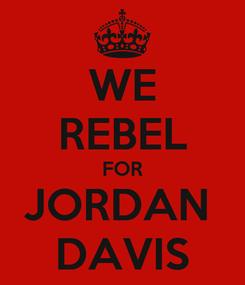 Poster: WE REBEL FOR JORDAN  DAVIS