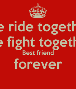Poster: We ride together We fight together Best friend forever