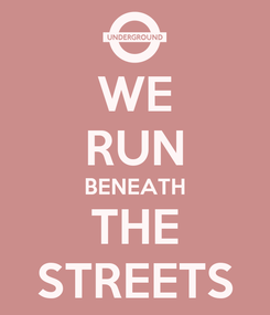 Poster: WE RUN BENEATH THE STREETS
