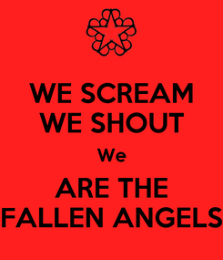 Poster: WE SCREAM WE SHOUT We ARE THE FALLEN ANGELS