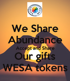 Poster: We Share Abundance Accept and Share Our gifts WESA tokens