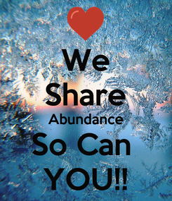 Poster: We Share Abundance So Can  YOU!!