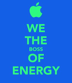 Poster: WE THE BOSS OF ENERGY