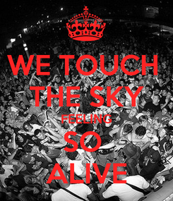 Poster: WE TOUCH  THE SKY FEELING SO  ALIVE