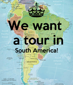 Poster: We want   a tour in South America!