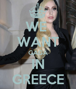 Poster: WE  WANT GAGA IN GREECE