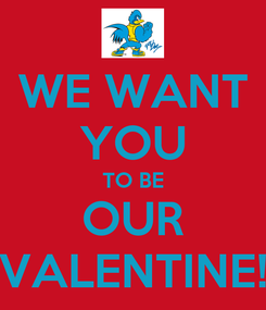 Poster: WE WANT YOU TO BE OUR VALENTINE!