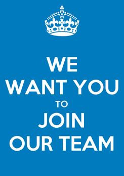 Poster: WE WANT YOU TO JOIN OUR TEAM
