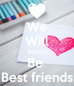 Poster: We Will Always Be  Best friends