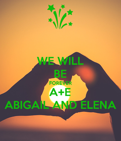 Poster: WE WILL BE FOREVER A+E ABIGAIL AND ELENA