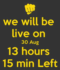 Poster: we will be  live on  30 Aug 13 hours  15 min Left