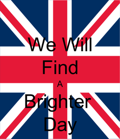 Poster: We Will Find A Brighter  Day