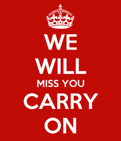 Poster: WE WILL MISS YOU CARRY ON