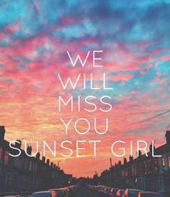 Poster: WE WILL MISS YOU SUNSET GIRL