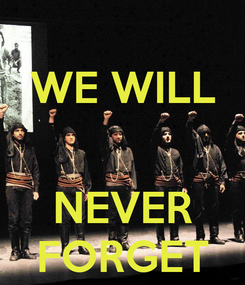 Poster: WE WILL   NEVER FORGET