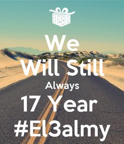Poster: We Will Still Always 17 Year  #El3almy