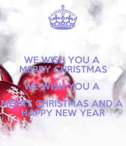 Poster: WE WISH YOU A  MERRY CHRISTMAS WE WISH YOU A  MERRY CHRISTMAS AND A  HAPPY NEW YEAR