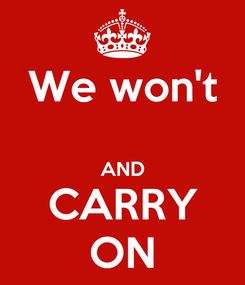 Poster: We won't  AND CARRY ON