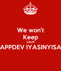 Poster: We won't Keep CALM APPDEV IYASINYISA