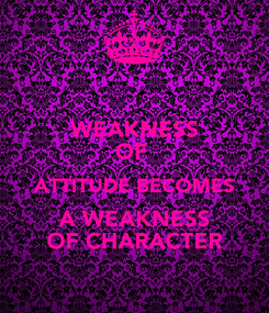 Poster: WEAKNESS OF  ATTITUDE BECOMES A WEAKNESS OF CHARACTER