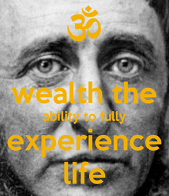 Poster:  wealth the ability to fully experience life