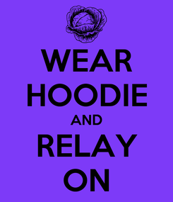 Poster: WEAR HOODIE AND RELAY ON
