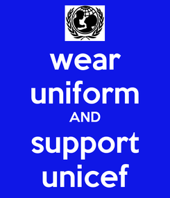 Poster: wear uniform AND support unicef