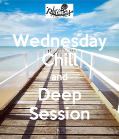 Poster: Wednesday Chill and Deep Session