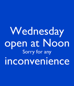 Poster: Wednesday open at Noon Sorry for any inconvenience