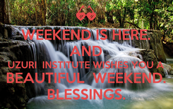 Poster: WEEKEND IS HERE. AND UZURI  INSTITUTE WISHES YOU A BEAUTIFUL  WEEKEND. BLESSINGS.
