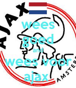 Poster: wees goed and wees voor ajax