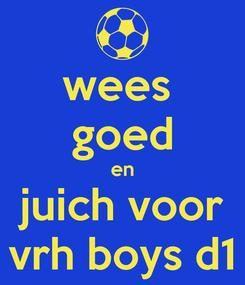 Poster: wees  goed en juich voor vrh boys d1