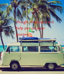 Poster:  Weight Watchers will  help you on your  journey