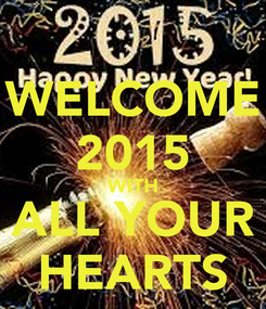 Poster: WELCOME 2015 WITH ALL YOUR HEARTS