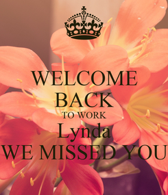 Poster: WELCOME BACK TO WORK Lynda WE MISSED YOU