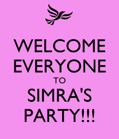 Poster: WELCOME EVERYONE TO SIMRA'S PARTY!!!