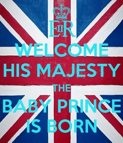 Poster: WELCOME HIS MAJESTY THE BABY PRINCE IS BORN