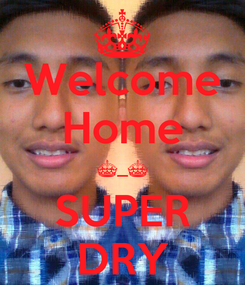 Poster: Welcome Home ^_^ SUPER DRY
