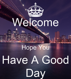 Poster: Welcome  Hope You Have A Good Day