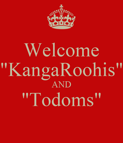 """Poster: Welcome """"KangaRoohis"""" AND """"Todoms"""""""