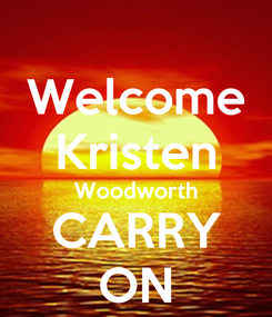 Poster: Welcome Kristen Woodworth CARRY ON