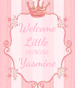 Poster: Welcome Little PRINCESS Yasmine
