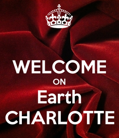 Poster:  WELCOME ON Earth CHARLOTTE
