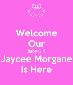 Poster: Welcome Our Baby Girl Jaycee Morgane Is Here